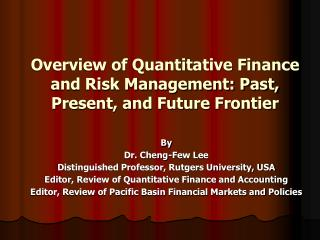 Overview of Quantitative Finance and Risk Management: Past, Present, and Future Frontier