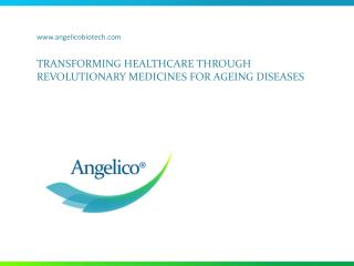 TRANSFORMING HEALTHCARE THROUGH REVOLUTIONARY MEDICINES FOR AGEING DISEASES