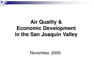 Air Quality &  Economic Development  in the San Joaquin Valley