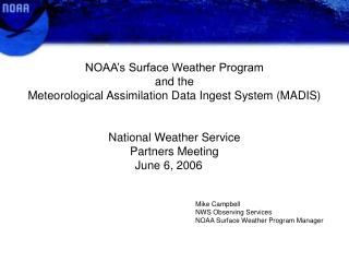NOAA's Surface Weather Program  and the  Meteorological Assimilation Data Ingest System (MADIS)