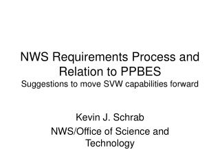 NWS Requirements Process and Relation to PPBES Suggestions to move SVW capabilities forward