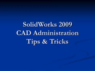 SolidWorks 2009  CAD Administration  Tips & Tricks
