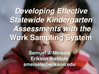 Developing Effective  Statewide Kindergarten  Assessments with the Work Sampling System