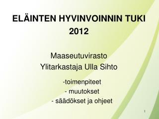 EL INTEN HYVINVOINNIN TUKI 2012  Maaseutuvirasto Ylitarkastaja Ulla Sihto
