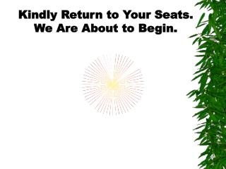 Kindly Return to Your Seats. We Are About to Begin.