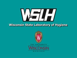 Wisconsin State Laboratory of Hygiene Your Laboratory Partner in Public Health