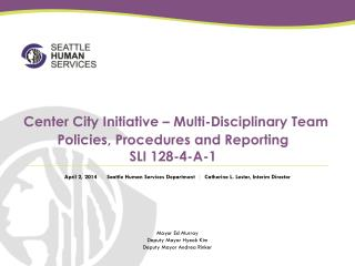 Center City Initiative �  Multi-Disciplinary Team Policies, Procedures and Reporting SLI 128-4-A-1