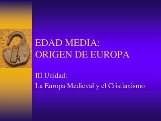 EDAD MEDIA:  ORIGEN DE EUROPA