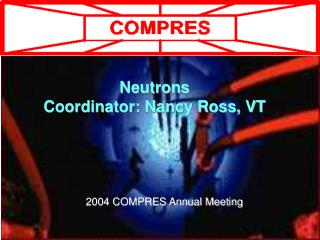 Neutrons Coordinator: Nancy Ross, VT