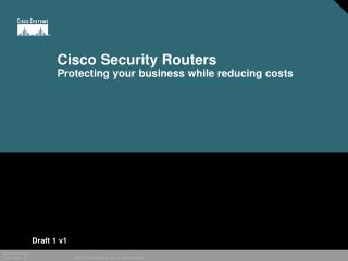 Cisco Security Routers Protecting your business while reducing costs