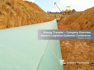 Energy Transfer – Company Overview Sunoco Logistics Customer Conference