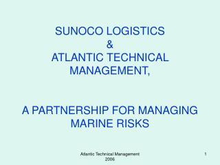 SUNOCO LOGISTICS & ATLANTIC TECHNICAL MANAGEMENT, A PARTNERSHIP FOR MANAGING MARINE RISKS