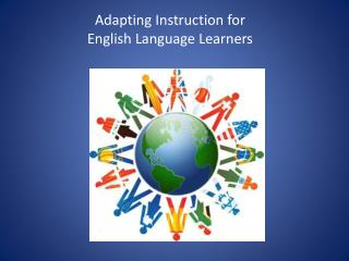 Adapting Instruction for  English Language Learners