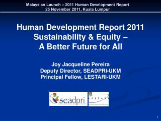 Human Development Report 2011   Sustainability  Equity    A Better Future for All  Joy Jacqueline Pereira Deputy Directo