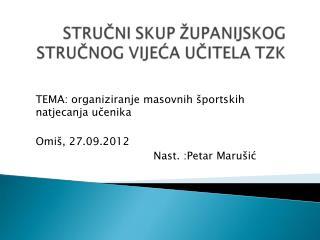TEMA: organiziranje masovnih športskih natjecanja učenika Omiš, 27.09.2012  Nast. :Petar Marušić