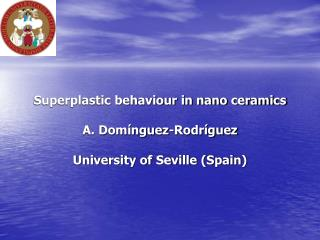 Superplastic behaviour in nano ceramics A. Domínguez-Rodríguez University of Seville (Spain)