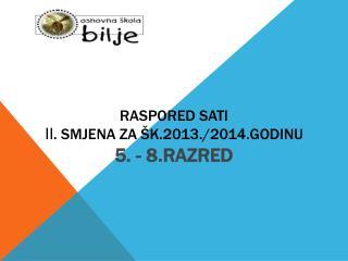 RASPORED SATI II . SMJENA ZA ŠK.2013./2014.GODINU 5. - 8 . RAZRED