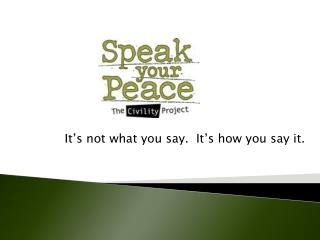 It's not what you say.  It's how you say it.