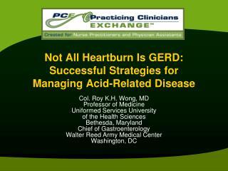 Not All Heartburn Is GERD: Successful Strategies for Managing Acid-Related Disease