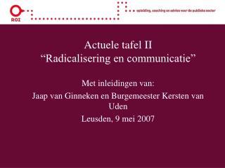Actuele tafel II  �Radicalisering en communicatie�