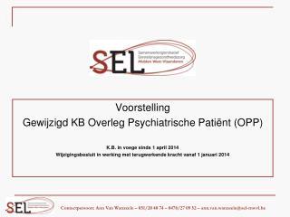 Voorstelling  Gewijzigd KB Overleg Psychiatrische Patiënt (OPP) K.B. in voege sinds 1 april 2014