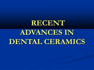 RECENT   ADVANCES IN DENTAL CERAMICS