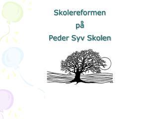 Skolereformen på  Peder Syv Skolen