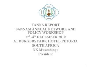 TANNA REPORT  SANNAM ANNUAL NETWORK AND POLICY WORKSHOP 2 nd  -4 th  DECEMBER 2010