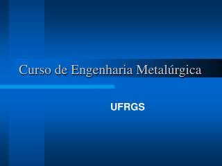 Curso de Engenharia Metal rgica