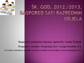 Šk . God. 2012./2013. RASPORED SATI RAZREDNIH ODJELA