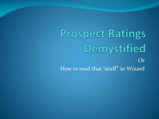 Prospect Ratings Demystified