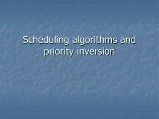 Scheduling algorithms and priority inversion