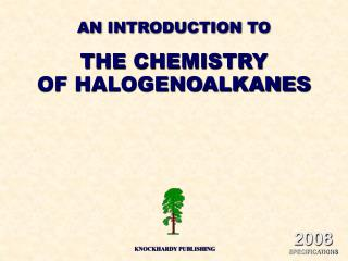 AN INTRODUCTION TO THE CHEMISTRY OF HALOGENOALKANES