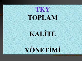 TKY TOPLAM KALİTE YÖNETİMİ