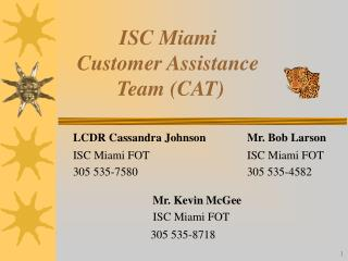 ISC Miami  Customer Assistance  Team (CAT)