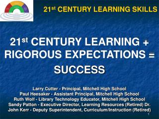 21 st  CENTURY LEARNING + RIGOROUS EXPECTATIONS =  SUCCESS