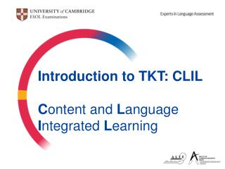 Introduction to TKT: CLIL C ontent and  L anguage I ntegrated  L earning