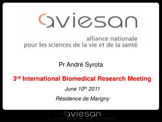 3rd International Biomedical Research Meeting June 10th 2011 R sidence de Marigny