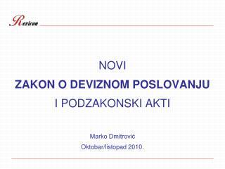 NOVI ZAKON O DEVIZNOM POSLOVANJU I PODZAKONSKI AKTI Marko Dmitrović Oktobar/listopad 2010.