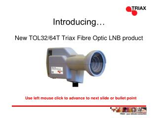 Introducing… New TOL32/64T Triax Fibre Optic LNB product