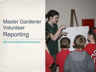 Master Gardener Volunteer  Reporting