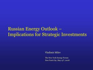 Russian Energy Outlook � Implications for Strategic Investments