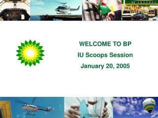 WELCOME TO BP IU Scoops Session January 20, 2005