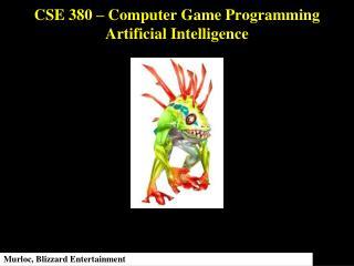 CSE 380 � Computer Game Programming Artificial Intelligence