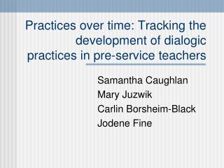 Practices over time: Tracking the development of dialogic practices in pre-service teachers