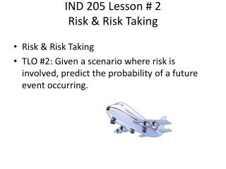 IND  205 Lesson # 2  Risk  & Risk Taking