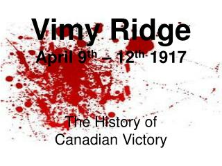Vimy Ridge April 9 th – 12 th  1917