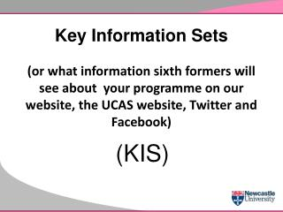 Key Information Sets   or what information sixth formers will see about  your programme on our website, the UCAS website