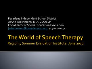 The World of Speech Therapy Region 4 Summer Evaluation Institute , June 2010
