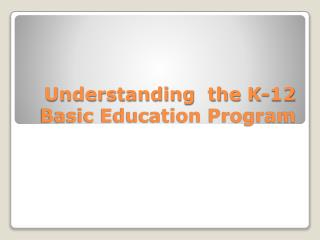 Understanding  the K-12 Basic Education Program